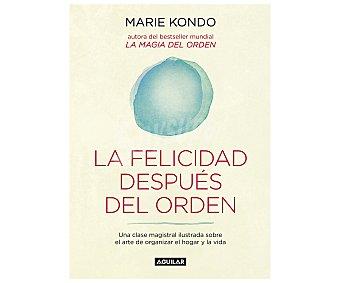 Autoayuda Libro La felicidad después del orden, MARIE KONDO. Género: autoayuda, bienestar. Editorial Aguilar. Descuento ya incluido en PVP. PVP anterior: