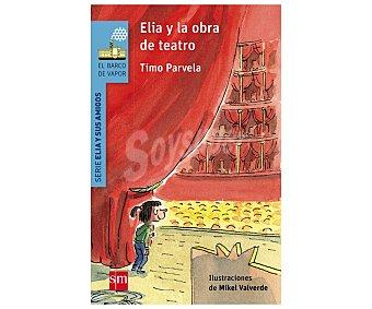 Editorial SM Elia y la obra de teatro, timo parvela. Género: infantil. Editorial El barco de vapor azul