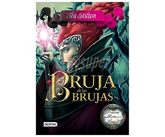 Destino Princesas en el Reino de la Fantasía 13, Bruja de las brujas, Tea Stilton, vv.aa. Género: aventuras, juvenil. Editorial Destino