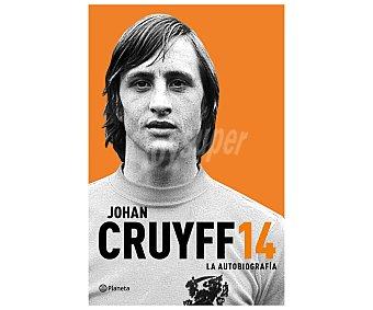 BIOGRAFÍA Libro Johan Cruyff 14, La autobiografía, JOHAN CRUYFF. Género: Biografía. Editorial Planeta. Descuento ya incluido en PVP. PVP anterior: