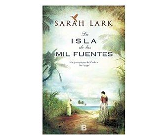 Ediciones B La Isla de las mil fuentes, sarah lark. bolsillo. Género: narrativa. Editorial Ediciones B