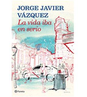 Vázquez La vida iba en serio(jorge Javier )
