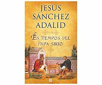 Ediciones B En tiempos del Papa Sirio, jesús sánchez adalid. Género: novela histórica. Editorial Ediciones B