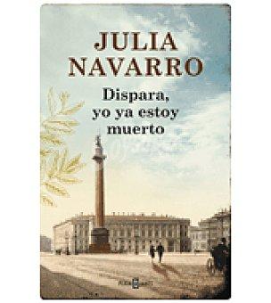 YA Dispara, yo estoy muerto (julia Navarro)