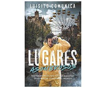 Alfaguara Lugares asombrosos, luis villar - luisito comunica. Género: juvenil. Editorial Alfaguara.