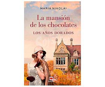 Maeva La mansión de los chocolates. Los años dorados, maria nikolai. Género: narrativa. Editorial Maeva