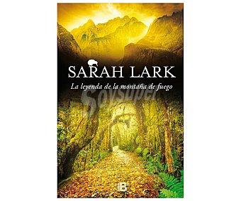 Ediciones B La leyenda de la montaña de fuego, Trilogía del fuego iii, sarah lark. Género: novela narrativa. Editorial Ediciones B