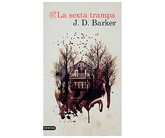 Destino La sexta trampa, J. D. barker. Género: novela negra. Editorial Destino.