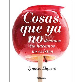 IGNACIO Cosas que ya no ( Elguero)